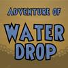 Adventure of Water Drop