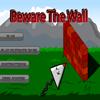 Beware The Wall