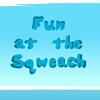 Fun at the Sqweach