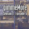 gimmeMore – s01e06