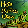 Hear the Grass Grow