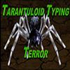 Tarantuloid Typing Terror