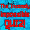 The (Almost) Insanely Impossible Quiz