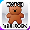 WATCH THE BLOCKZ!